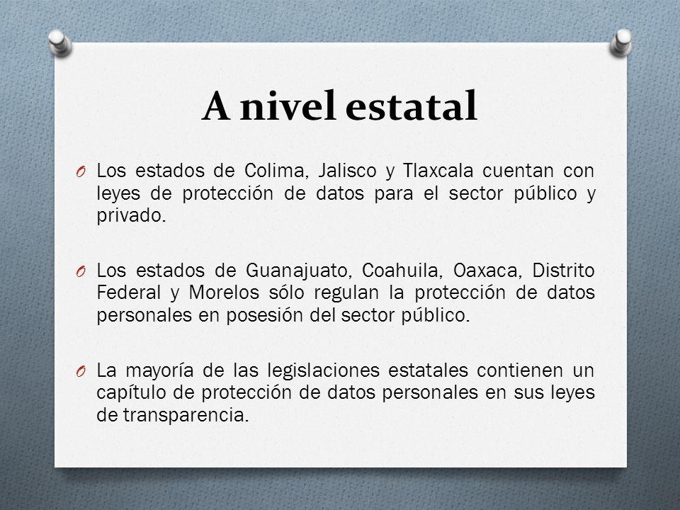 A nivel estatal Los estados de Colima, Jalisco y Tlaxcala cuentan con leyes de protección de datos para el sector público y privado.