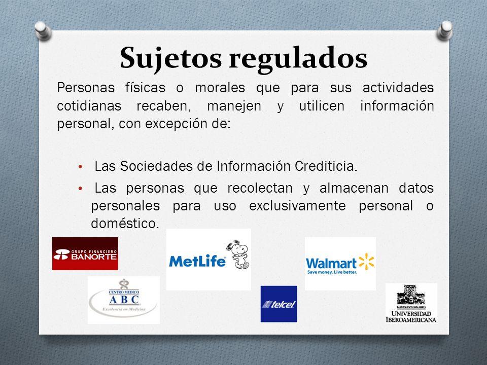 Sujetos regulados Personas físicas o morales que para sus actividades cotidianas recaben, manejen y utilicen información personal, con excepción de: