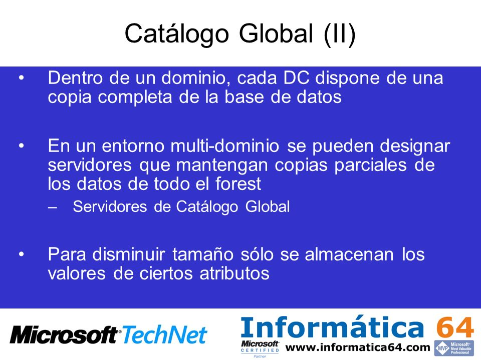 Catálogo Global (II) Dentro de un dominio, cada DC dispone de una copia completa de la base de datos.