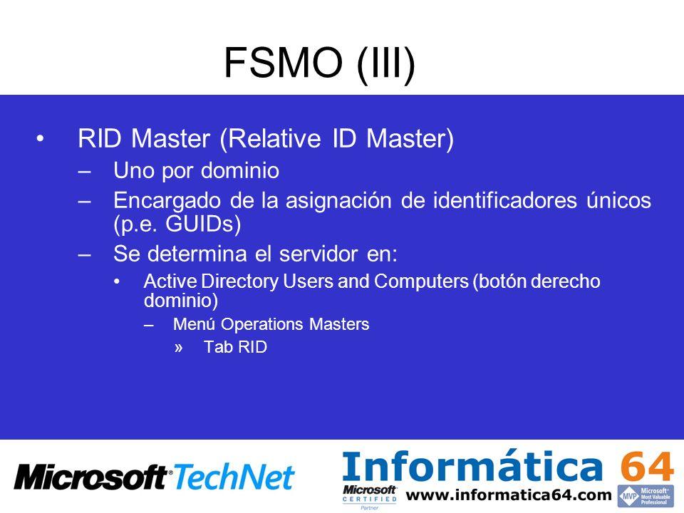 FSMO (III) RID Master (Relative ID Master) Uno por dominio
