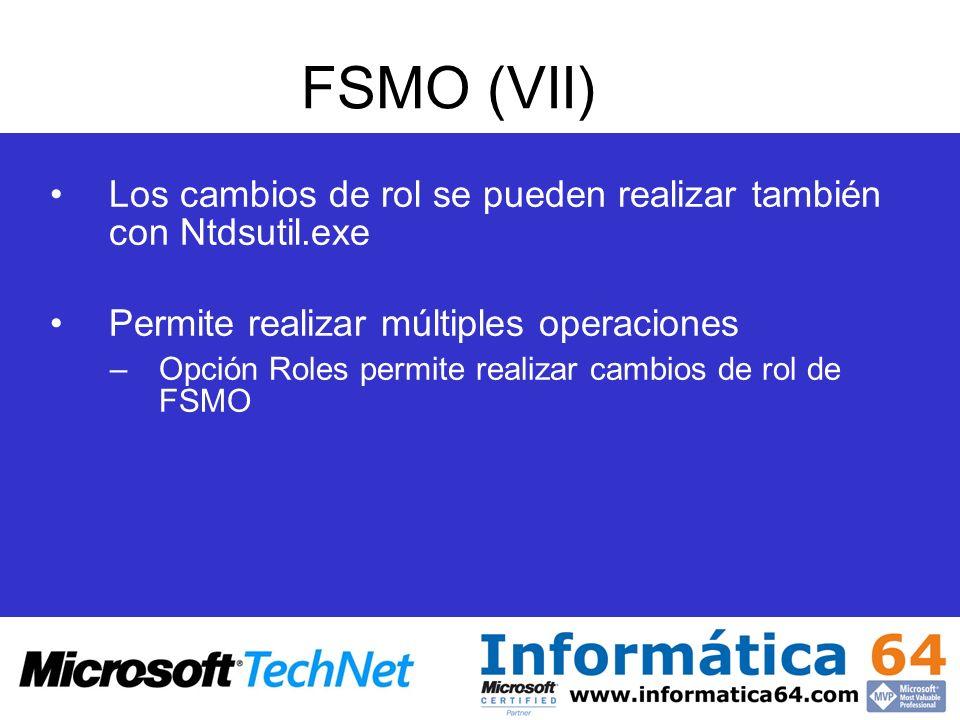 FSMO (VII) Los cambios de rol se pueden realizar también con Ntdsutil.exe. Permite realizar múltiples operaciones.