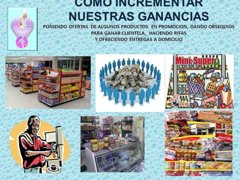 COMO INCREMENTAR NUESTRAS GANANCIAS PONIENDO OFERTAS DE ALGUNOS PRODUCTOS EN PROMOCION, DANDO OBSEQUIOS PARA GANAR CLIENTELA, HACIENDO RIFAS Y OFRECIENDO ENTREGAS A DOMICILIO