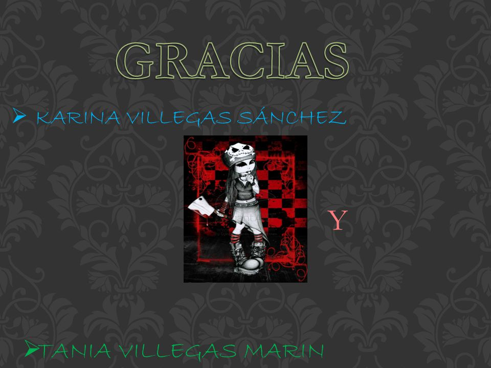 GRACIAS KARINA VILLEGAS SÁNCHEZ Y TANIA VILLEGAS MARIN