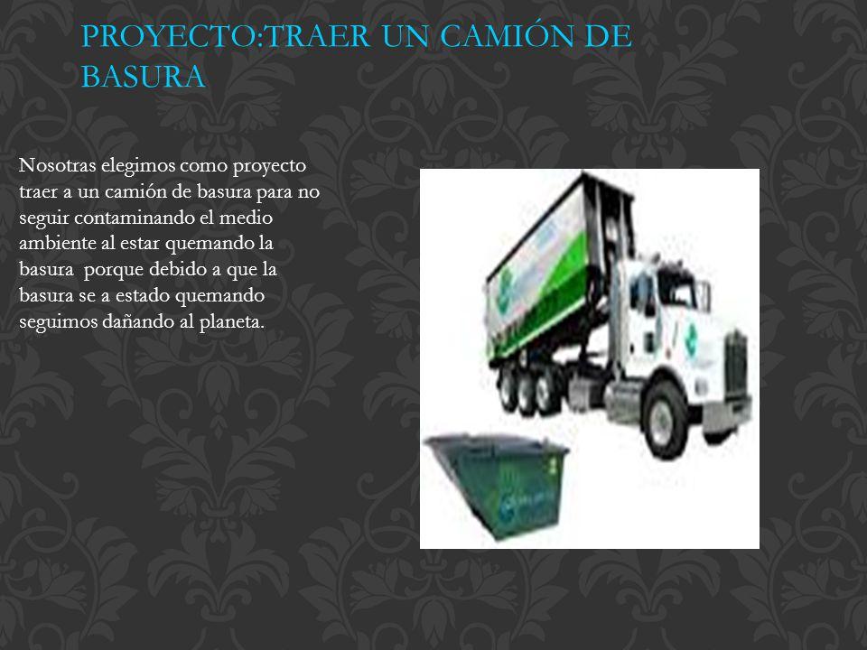 PROYECTO:TRAER UN CAMIÓN DE BASURA