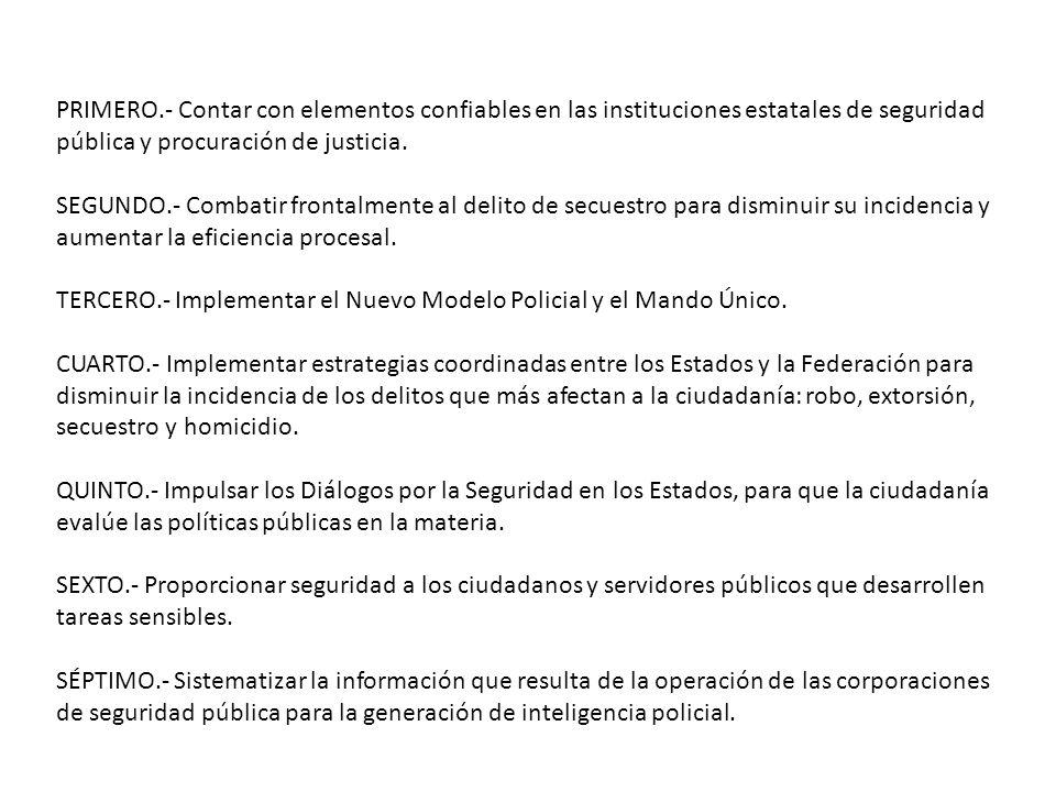 PRIMERO.- Contar con elementos confiables en las instituciones estatales de seguridad pública y procuración de justicia.