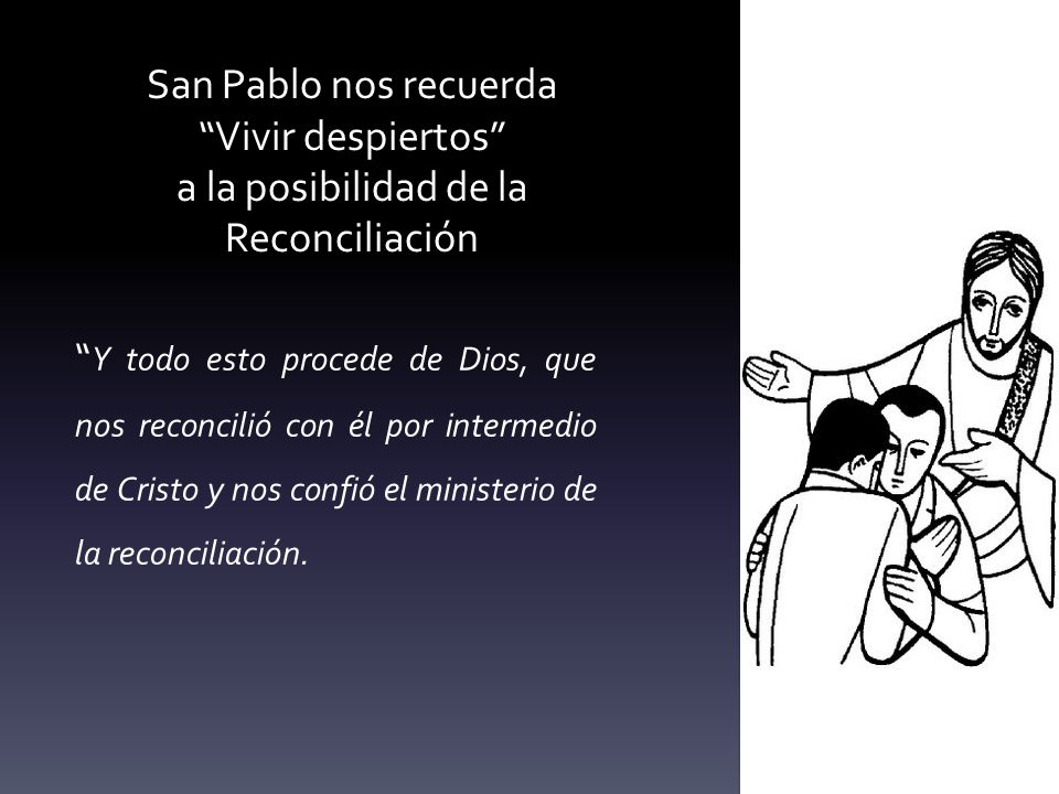 San Pablo nos recuerda Vivir despiertos a la posibilidad de la Reconciliación
