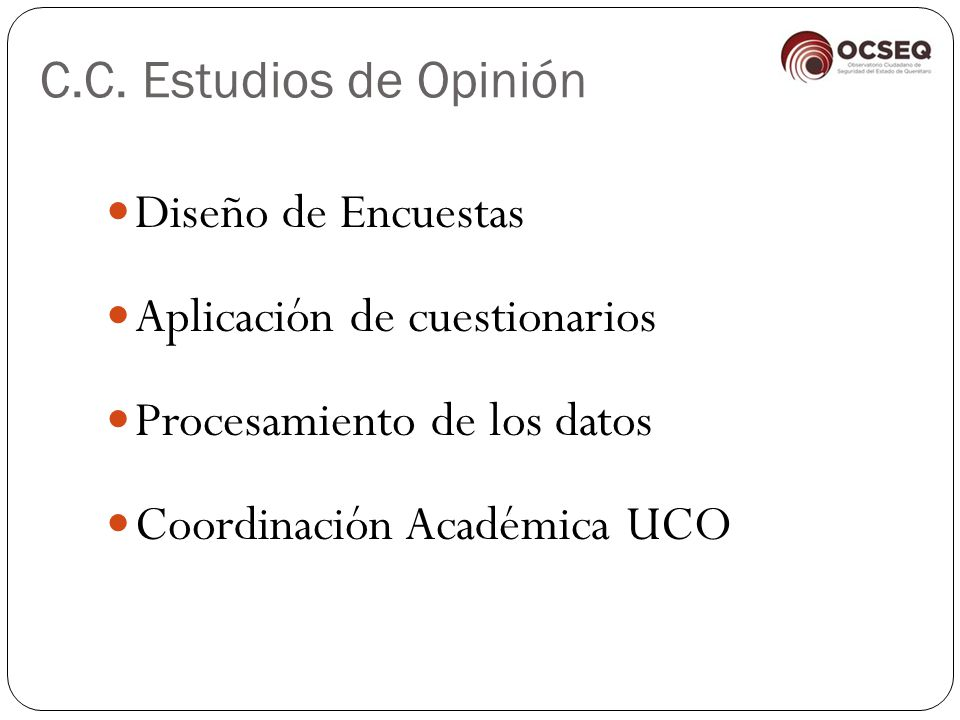 C.C. Estudios de Opinión Diseño de Encuestas. Aplicación de cuestionarios. Procesamiento de los datos.