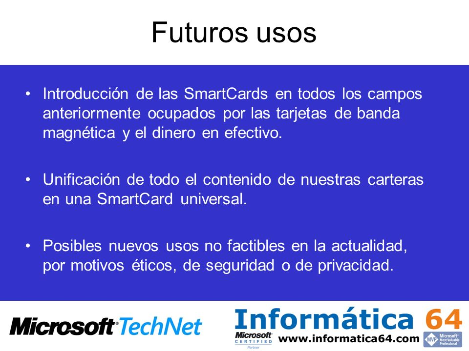 Futuros usos Introducción de las SmartCards en todos los campos anteriormente ocupados por las tarjetas de banda magnética y el dinero en efectivo.