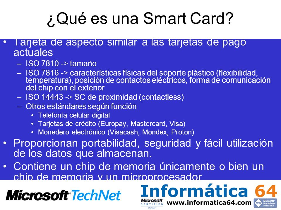 ¿Qué es una Smart Card Tarjeta de aspecto similar a las tarjetas de pago actuales. ISO 7810 -> tamaño.