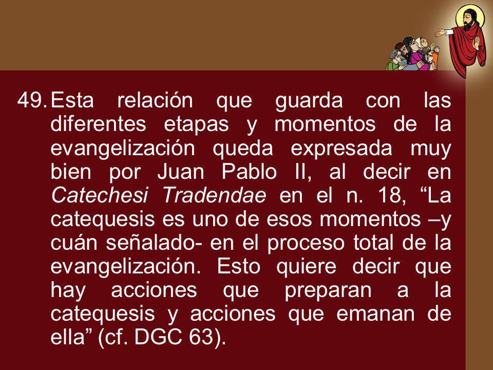 Esta relación que guarda con las diferentes etapas y momentos de la evangelización queda expresada muy bien por Juan Pablo II, al decir en Catechesi Tradendae en el n.