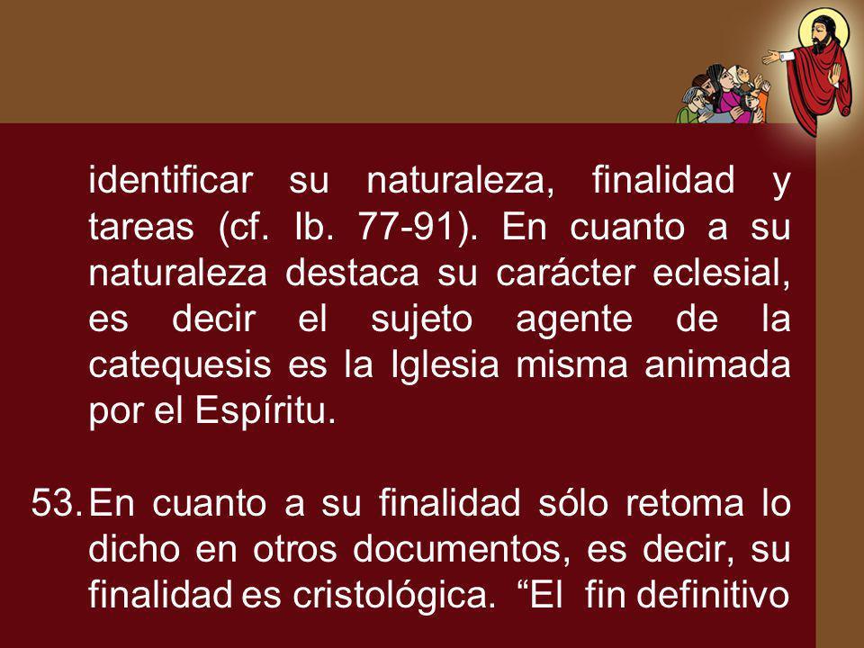 identificar su naturaleza, finalidad y tareas (cf. Ib. 77-91)
