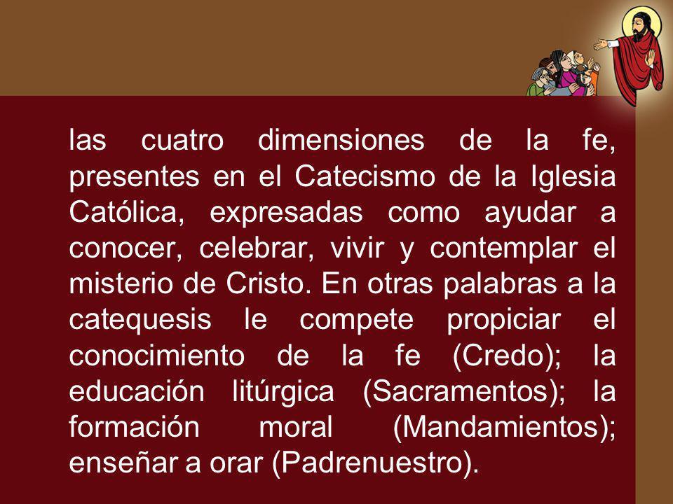 las cuatro dimensiones de la fe, presentes en el Catecismo de la Iglesia Católica, expresadas como ayudar a conocer, celebrar, vivir y contemplar el misterio de Cristo.
