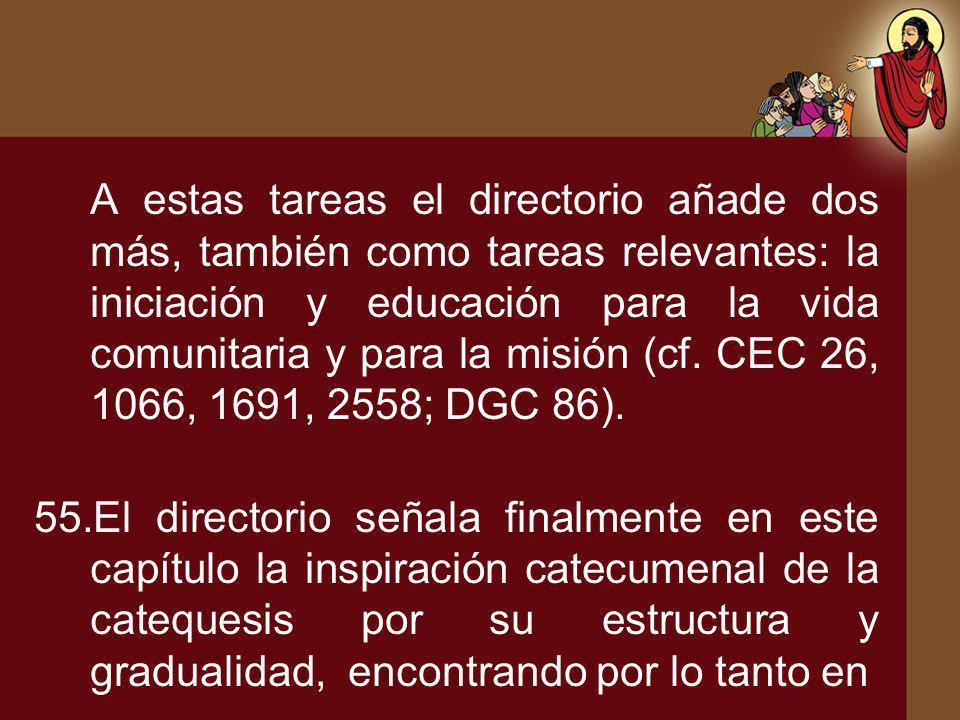 A estas tareas el directorio añade dos más, también como tareas relevantes: la iniciación y educación para la vida comunitaria y para la misión (cf. CEC 26, 1066, 1691, 2558; DGC 86).