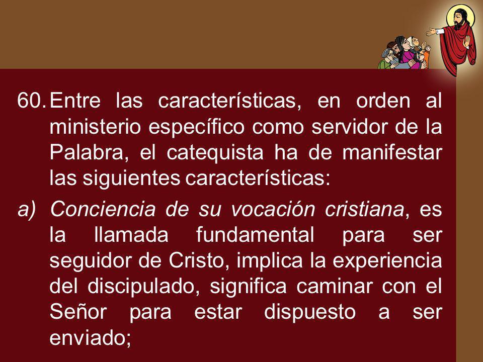 Entre las características, en orden al ministerio específico como servidor de la Palabra, el catequista ha de manifestar las siguientes características: