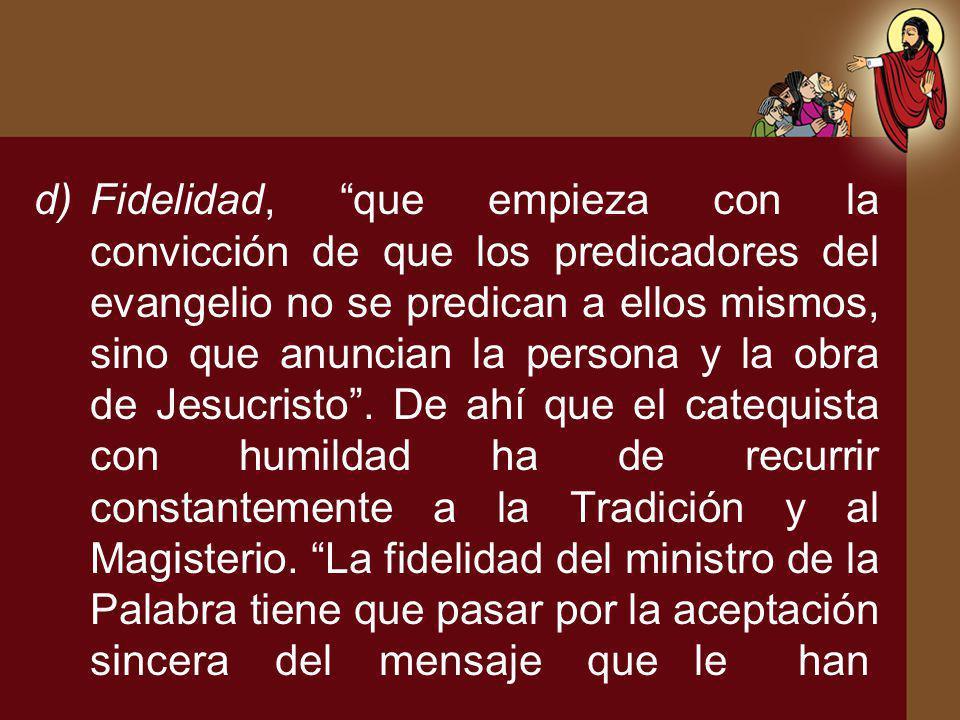 Fidelidad, que empieza con la convicción de que los predicadores del evangelio no se predican a ellos mismos, sino que anuncian la persona y la obra de Jesucristo .