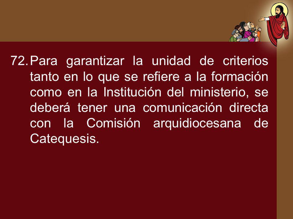 Para garantizar la unidad de criterios tanto en lo que se refiere a la formación como en la Institución del ministerio, se deberá tener una comunicación directa con la Comisión arquidiocesana de Catequesis.