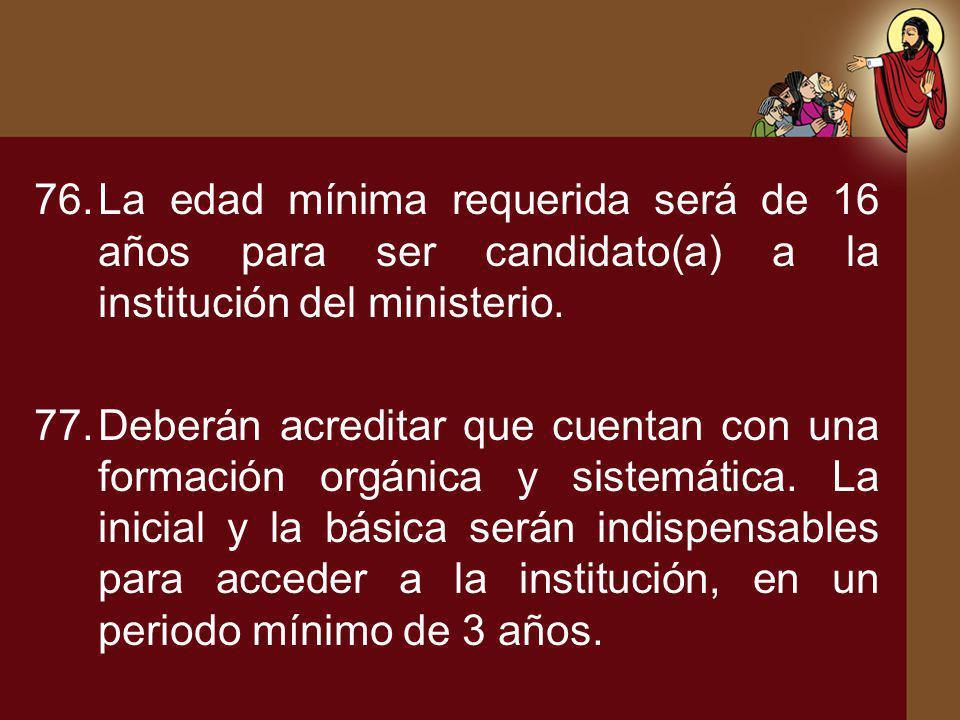 La edad mínima requerida será de 16 años para ser candidato(a) a la institución del ministerio.