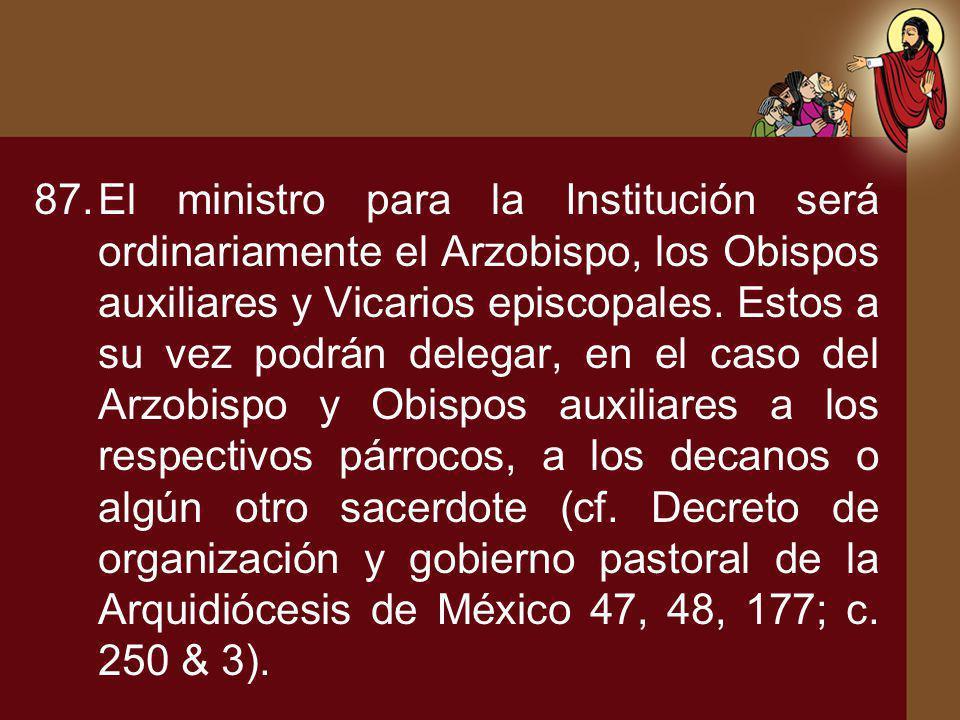 El ministro para la Institución será ordinariamente el Arzobispo, los Obispos auxiliares y Vicarios episcopales.