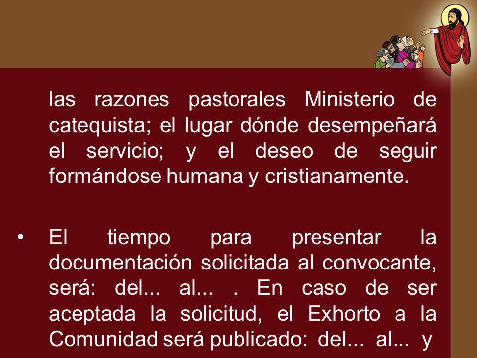 las razones pastorales Ministerio de catequista; el lugar dónde desempeñará el servicio; y el deseo de seguir formándose humana y cristianamente.