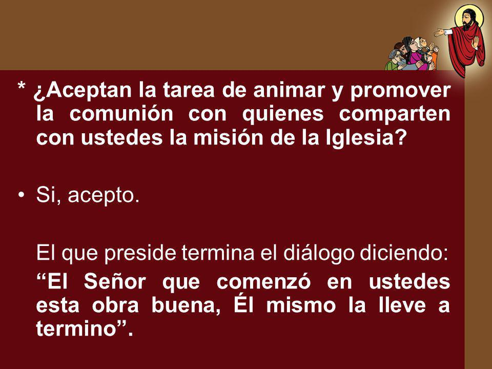* ¿Aceptan la tarea de animar y promover la comunión con quienes comparten con ustedes la misión de la Iglesia