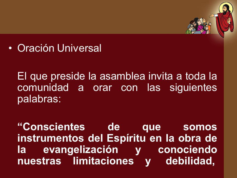 Oración Universal El que preside la asamblea invita a toda la comunidad a orar con las siguientes palabras: