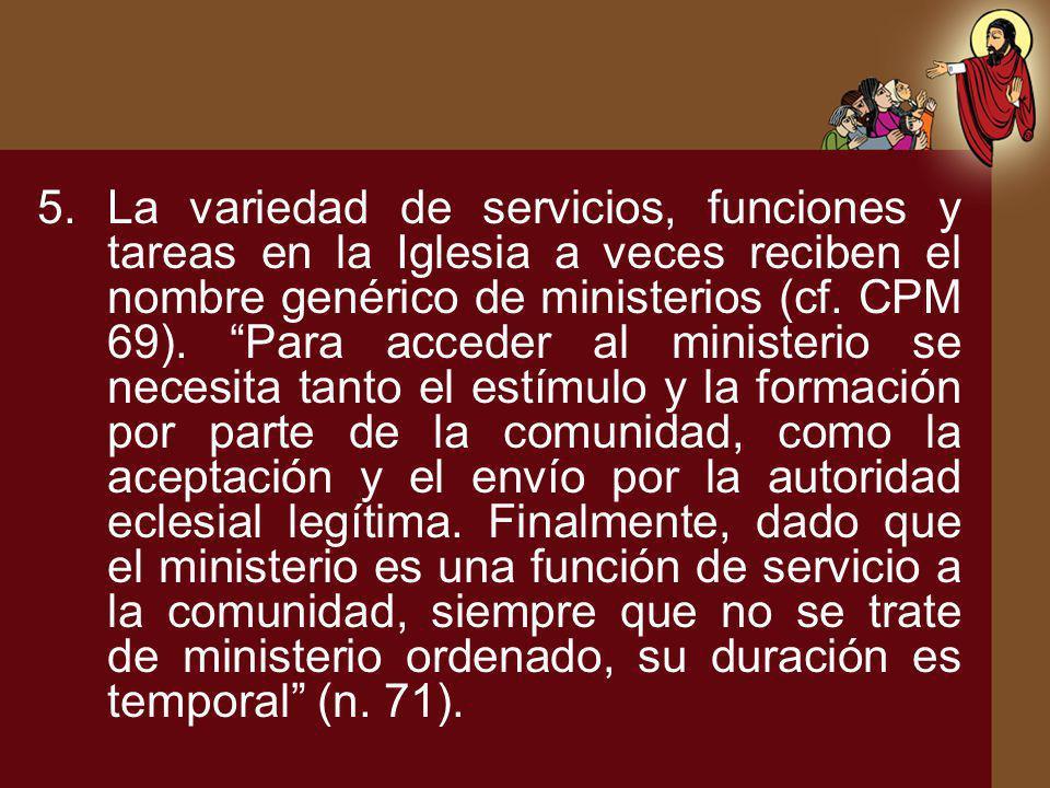 La variedad de servicios, funciones y tareas en la Iglesia a veces reciben el nombre genérico de ministerios (cf.