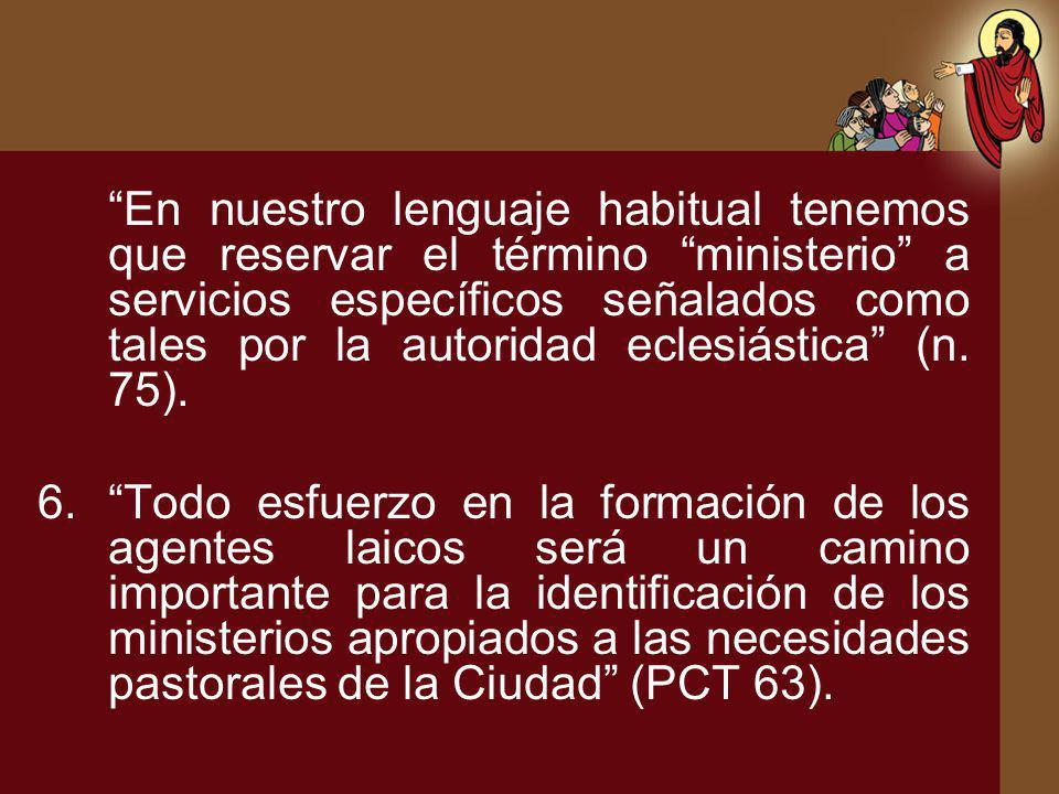 En nuestro lenguaje habitual tenemos que reservar el término ministerio a servicios específicos señalados como tales por la autoridad eclesiástica (n. 75).