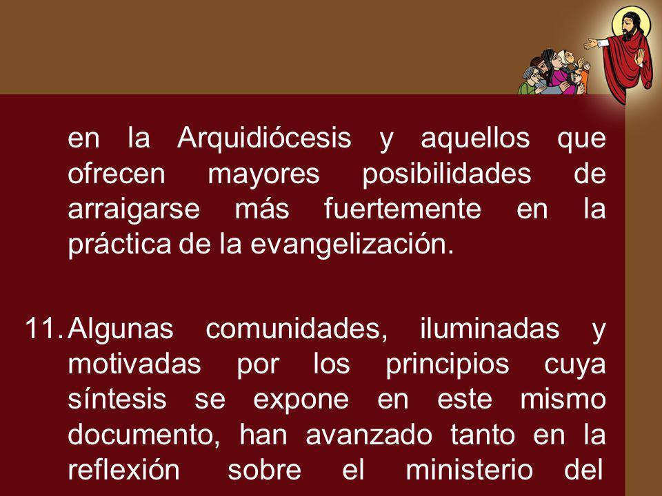 en la Arquidiócesis y aquellos que ofrecen mayores posibilidades de arraigarse más fuertemente en la práctica de la evangelización.