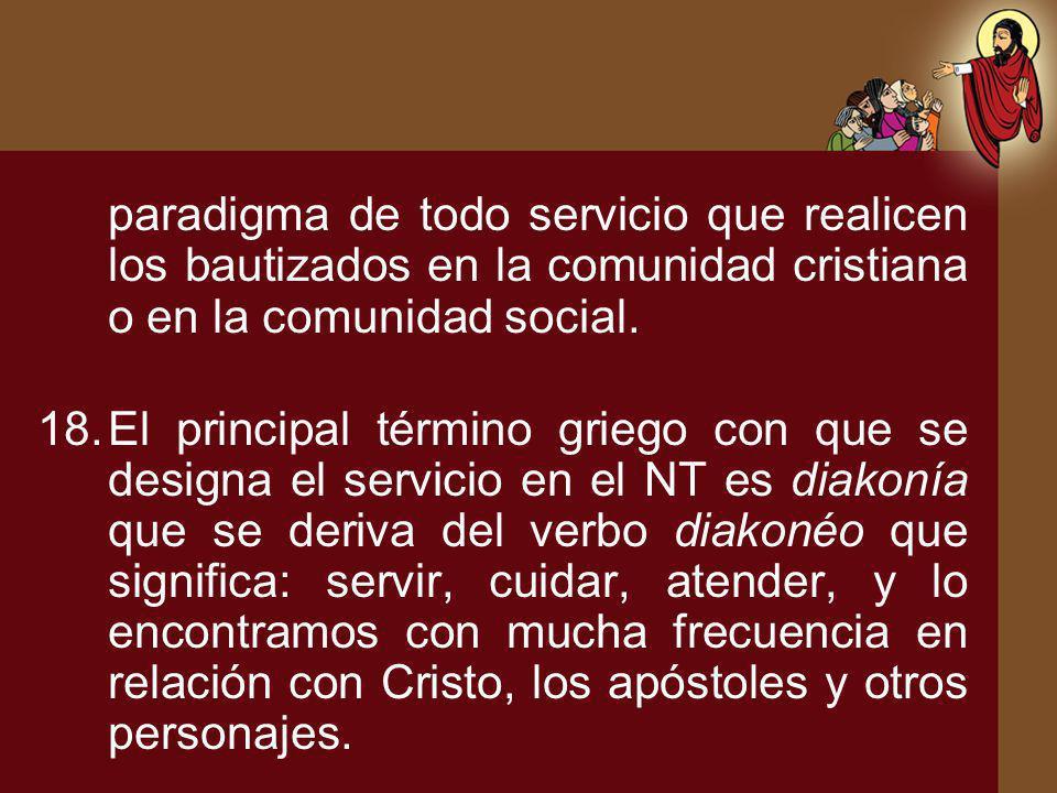 paradigma de todo servicio que realicen los bautizados en la comunidad cristiana o en la comunidad social.