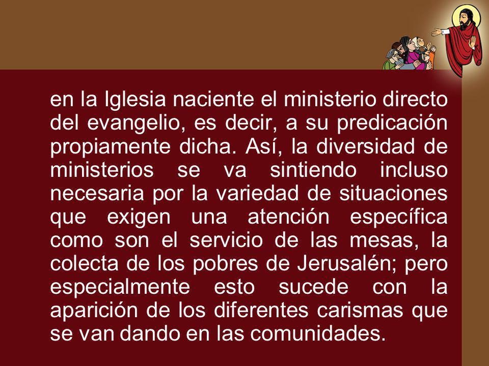 en la Iglesia naciente el ministerio directo del evangelio, es decir, a su predicación propiamente dicha.