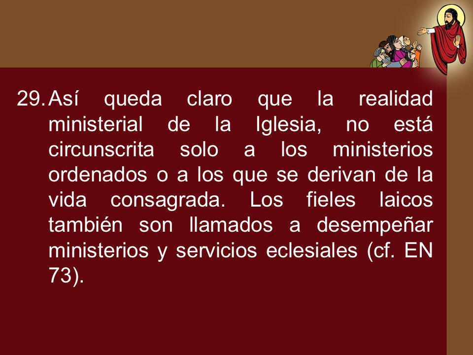 Así queda claro que la realidad ministerial de la Iglesia, no está circunscrita solo a los ministerios ordenados o a los que se derivan de la vida consagrada.