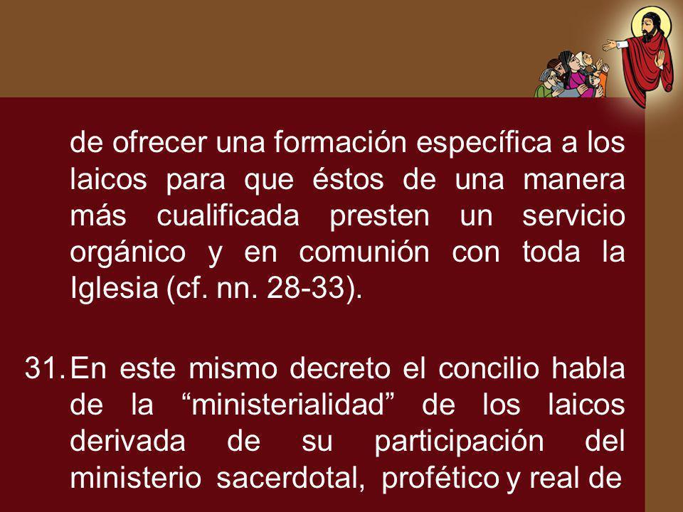 de ofrecer una formación específica a los laicos para que éstos de una manera más cualificada presten un servicio orgánico y en comunión con toda la Iglesia (cf. nn. 28-33).