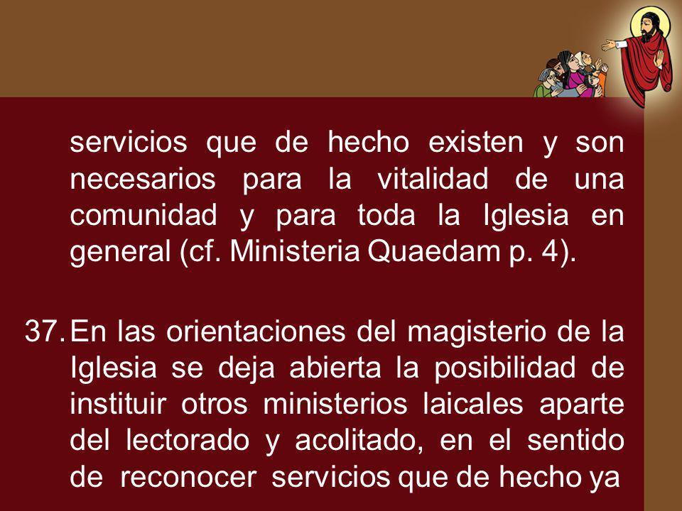 servicios que de hecho existen y son necesarios para la vitalidad de una comunidad y para toda la Iglesia en general (cf. Ministeria Quaedam p. 4).