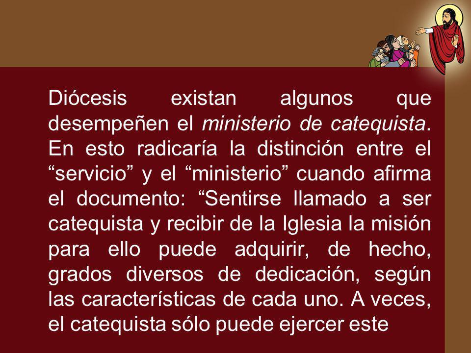 Diócesis existan algunos que desempeñen el ministerio de catequista