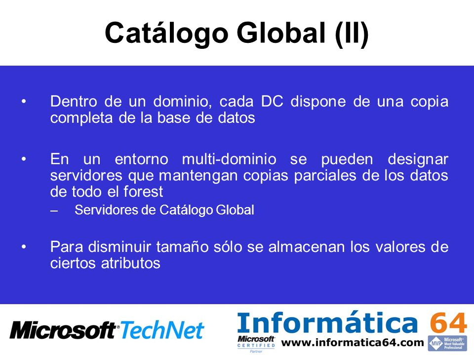 Catálogo Global (II)Dentro de un dominio, cada DC dispone de una copia completa de la base de datos.