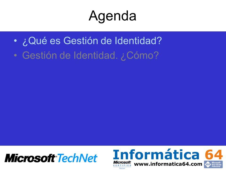 Agenda ¿Qué es Gestión de Identidad Gestión de Identidad. ¿Cómo