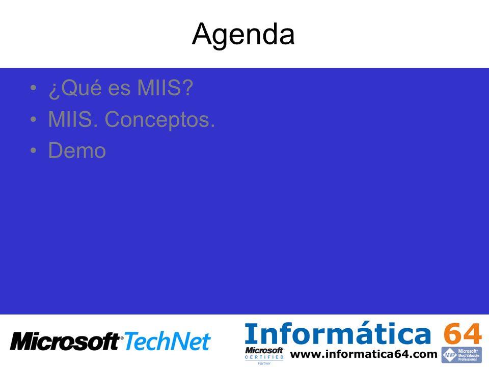 Agenda ¿Qué es MIIS MIIS. Conceptos. Demo