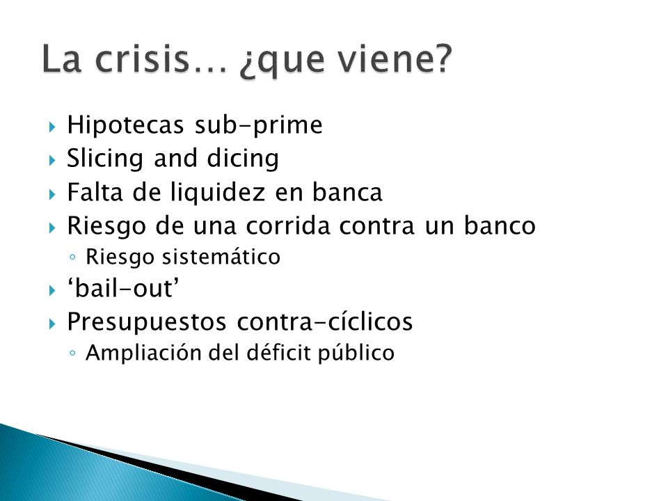 La crisis… ¿que viene Hipotecas sub-prime Slicing and dicing