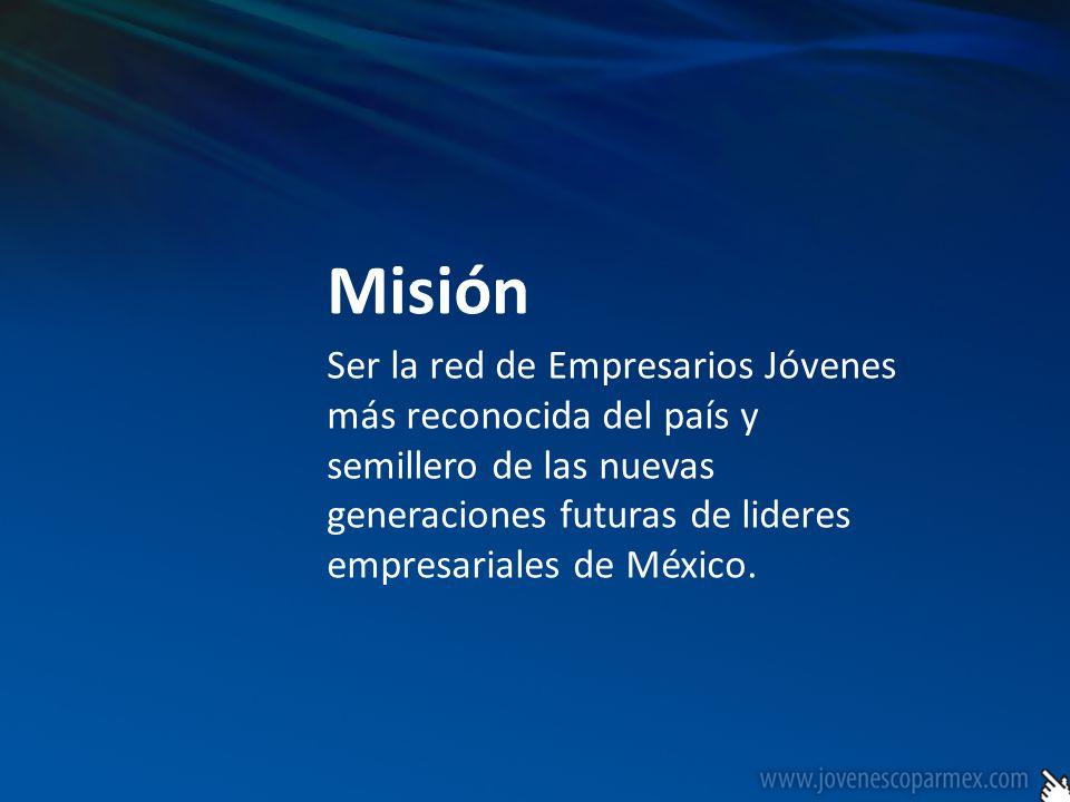 Misión Ser la red de Empresarios Jóvenes más reconocida del país y semillero de las nuevas generaciones futuras de lideres empresariales de México.
