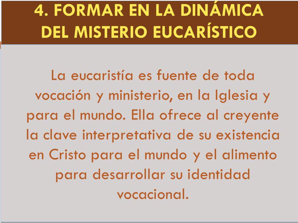 4. FORMAR EN LA DINÁMICA DEL MISTERIO EUCARÍSTICO