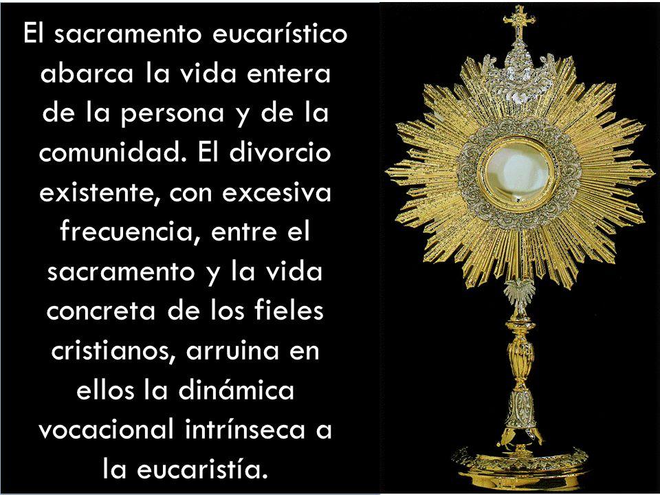 El sacramento eucarístico abarca la vida entera de la persona y de la comunidad.