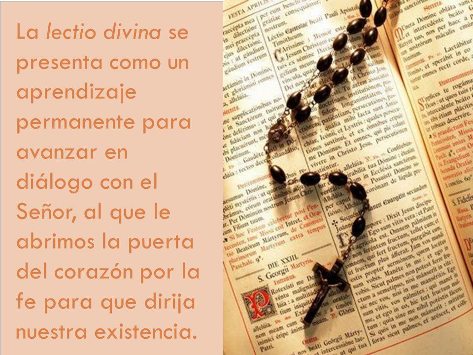 La lectio divina se presenta como un aprendizaje permanente para avanzar en diálogo con el Señor, al que le abrimos la puerta del corazón por la fe para que dirija nuestra existencia.