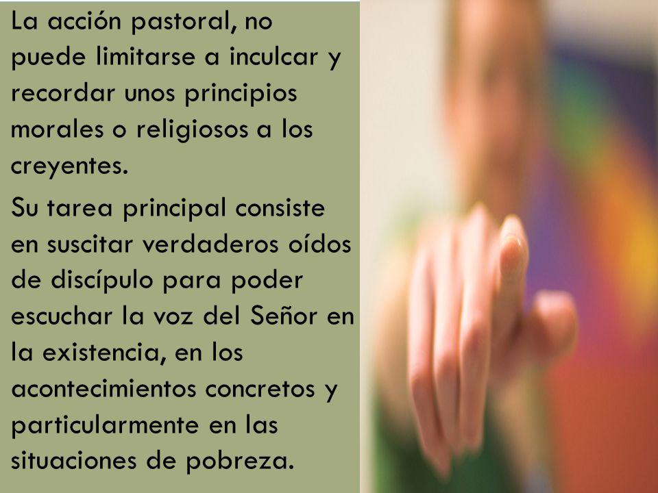 La acción pastoral, no puede limitarse a inculcar y recordar unos principios morales o religiosos a los creyentes.