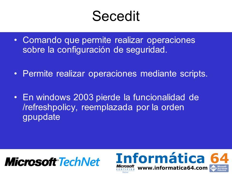 Secedit Comando que permite realizar operaciones sobre la configuración de seguridad. Permite realizar operaciones mediante scripts.