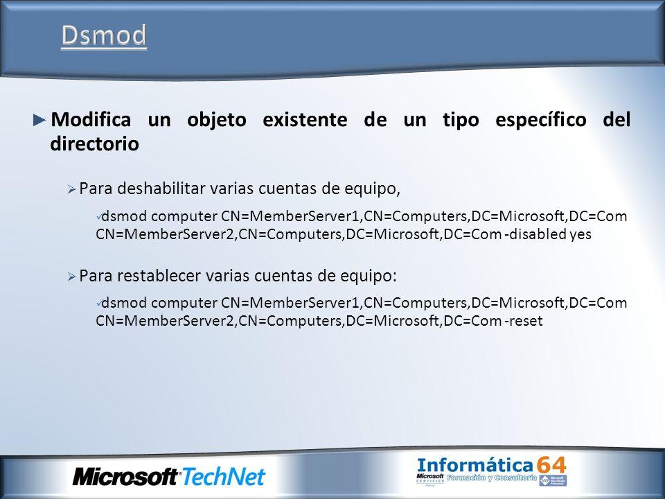 DsmodModifica un objeto existente de un tipo específico del directorio. Para deshabilitar varias cuentas de equipo,
