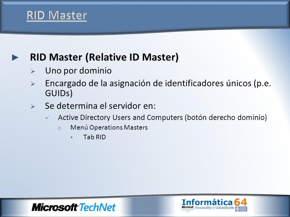 RID Master RID Master (Relative ID Master) Uno por dominio