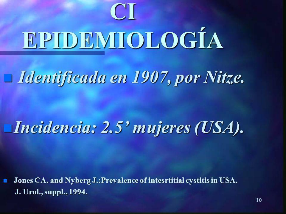 CI EPIDEMIOLOGÍA Identificada en 1907, por Nitze.