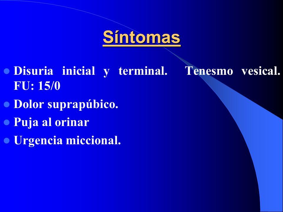 Síntomas Disuria inicial y terminal. Tenesmo vesical. FU: 15/0