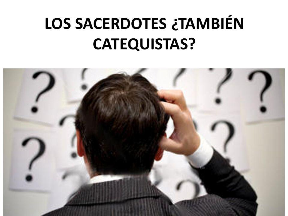 LOS SACERDOTES ¿TAMBIÉN CATEQUISTAS