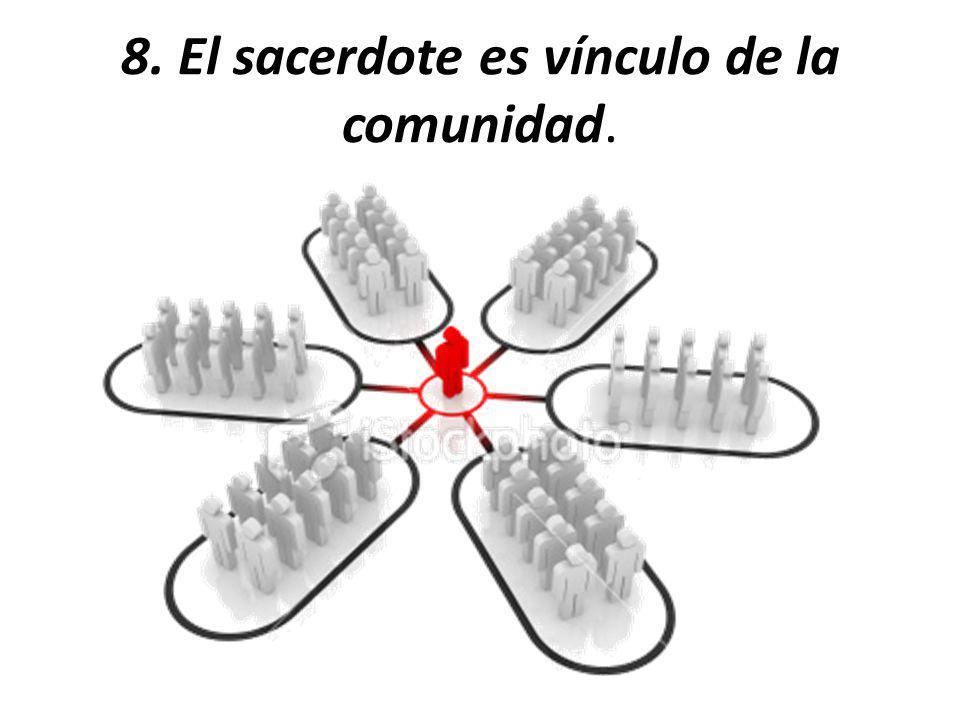 8. El sacerdote es vínculo de la comunidad.